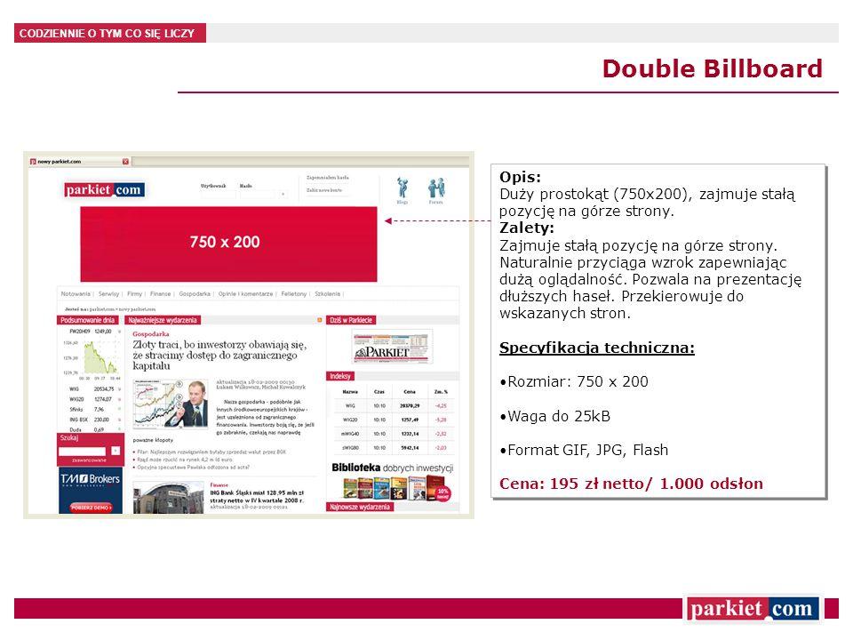 CODZIENNIE O TYM CO SIĘ LICZY Double Billboard Opis: Duży prostokąt (750x200), zajmuje stałą pozycję na górze strony. Zalety: Zajmuje stałą pozycję na