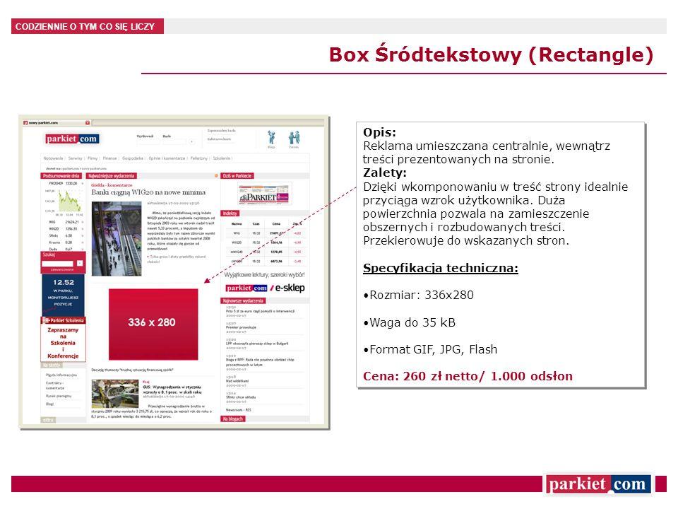 CODZIENNIE O TYM CO SIĘ LICZY Box Śródtekstowy (Rectangle) Opis: Reklama umieszczana centralnie, wewnątrz treści prezentowanych na stronie. Zalety: Dz