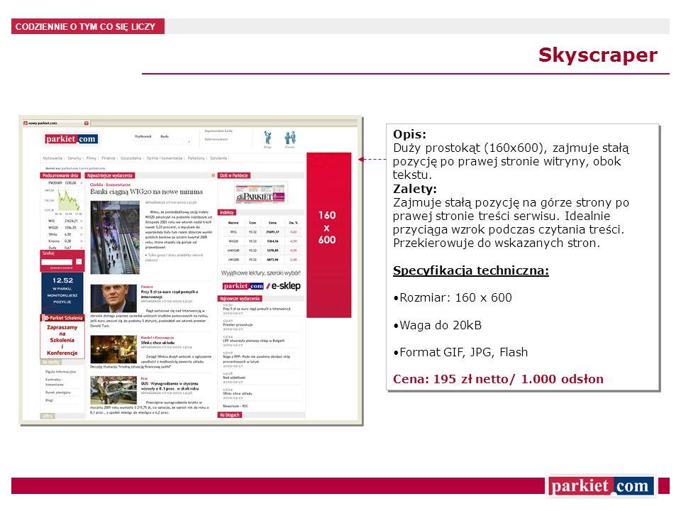CODZIENNIE O TYM CO SIĘ LICZY Skyscraper Opis: Duży prostokąt (160x600), zajmuje stałą pozycję po prawej stronie witryny, obok tekstu. Zalety: Zajmuje