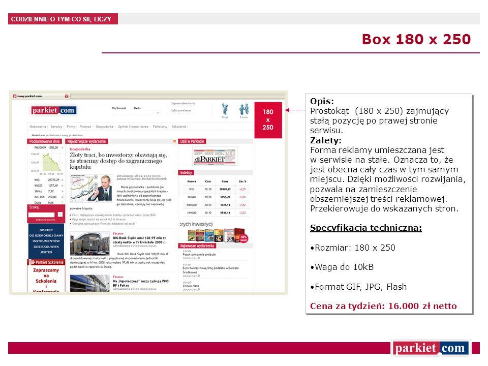 CODZIENNIE O TYM CO SIĘ LICZY Box 180 x 250 Opis: Prostokąt (180 x 250) zajmujący stałą pozycję po prawej stronie serwisu. Zalety: Forma reklamy umies