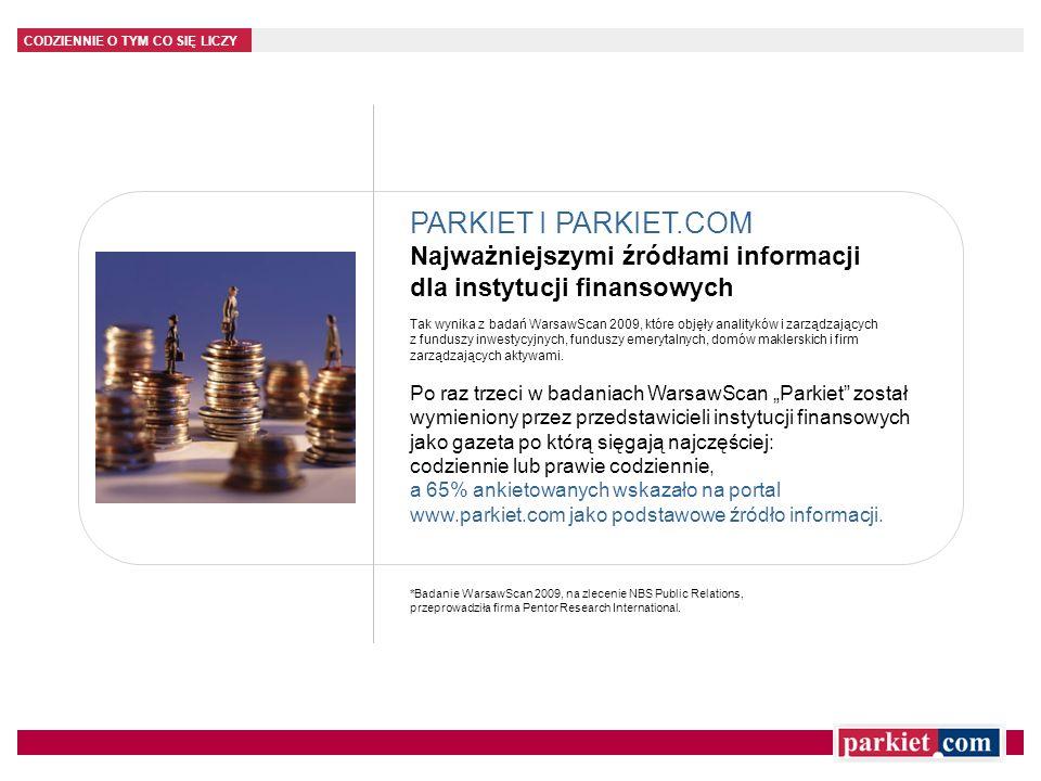 CODZIENNIE O TYM CO SIĘ LICZY PARKIET I PARKIET.COM Najważniejszymi źródłami informacji dla instytucji finansowych Tak wynika z badań WarsawScan 2009,