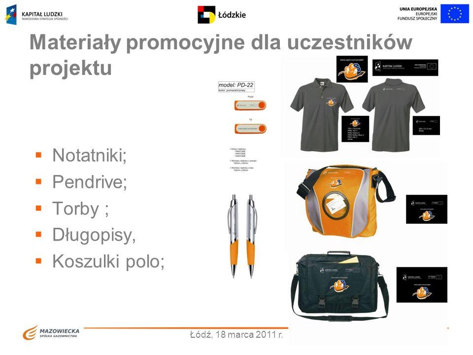 Materiały promocyjne dla uczestników projektu 10 Notatniki; Pendrive; Torby ; Długopisy, Koszulki polo; Łódź, 18 marca 2011 r.
