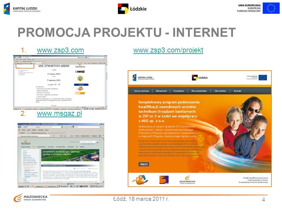 PROMOCJA PROJEKTU - INTERNET 4 1.www.zsp3.comwww.zsp3.com/projektwww.zsp3.comwww.zsp3.com/projekt 2.www.msgaz.plwww.msgaz.pl Łódź, 18 marca 2011 r.