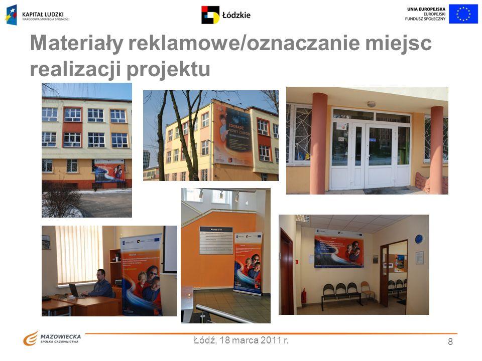 Materiały reklamowe/oznaczanie miejsc realizacji projektu 8 Łódź, 18 marca 2011 r.