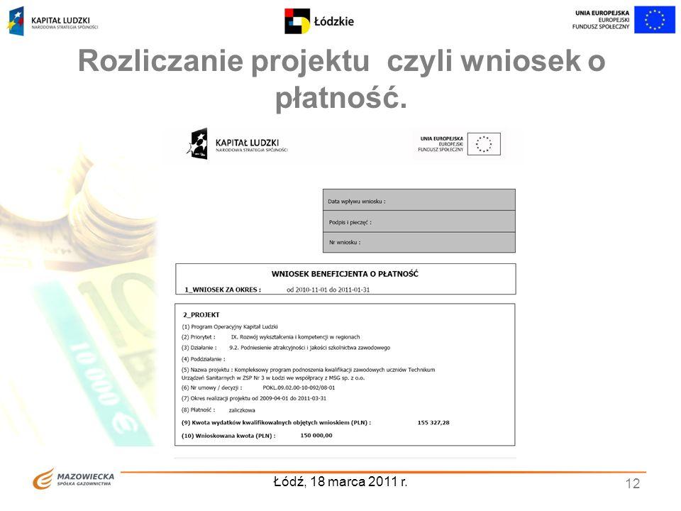 Rozliczanie projektu czyli wniosek o płatność. Łódź, 18 marca 2011 r. 12
