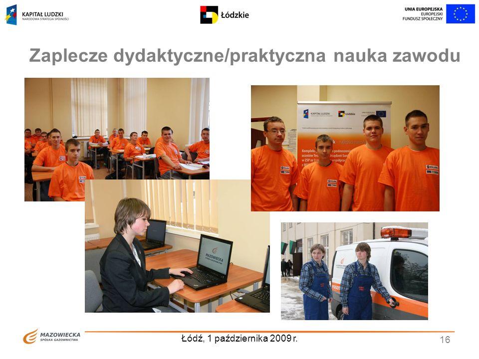 Łódź, 1 października 2009 r. 16 Zaplecze dydaktyczne/praktyczna nauka zawodu