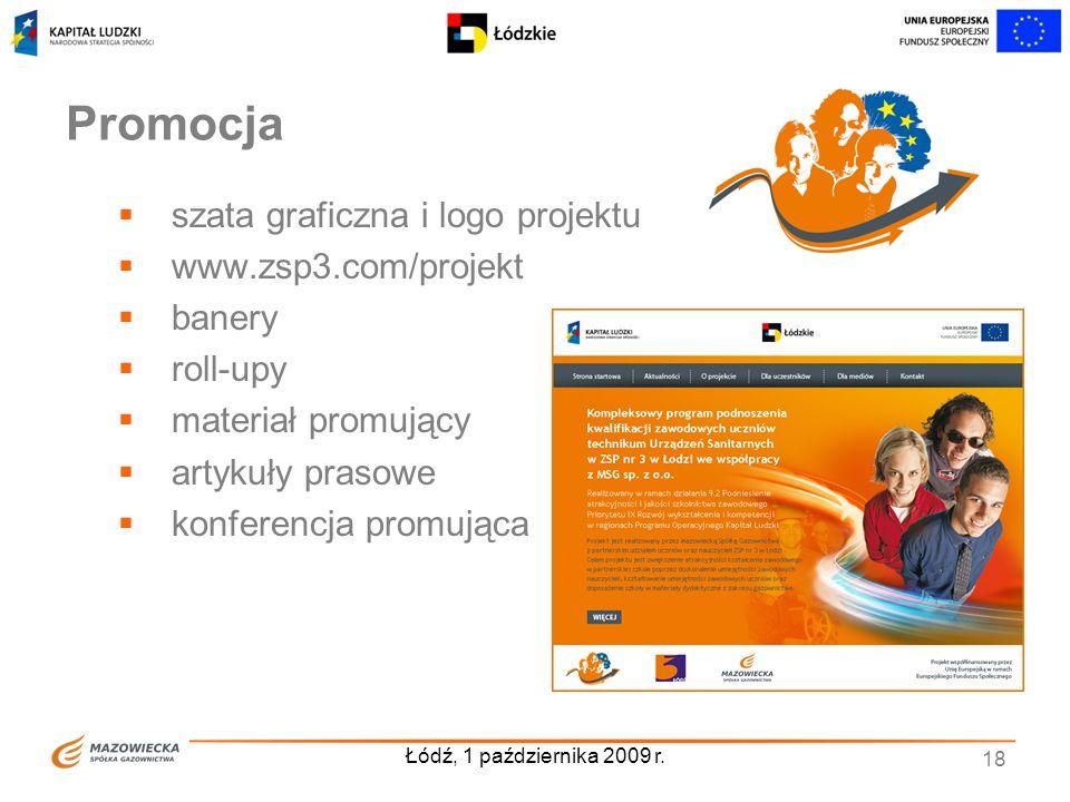 Łódź, 1 października 2009 r. 18 Promocja szata graficzna i logo projektu www.zsp3.com/projekt banery roll-upy materiał promujący artykuły prasowe konf