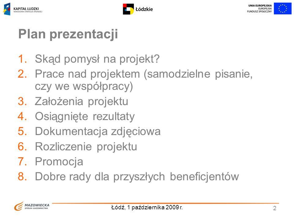Łódź, 1 października 2009 r. 2 Plan prezentacji 1.Skąd pomysł na projekt? 2.Prace nad projektem (samodzielne pisanie, czy we współpracy) 3.Założenia p