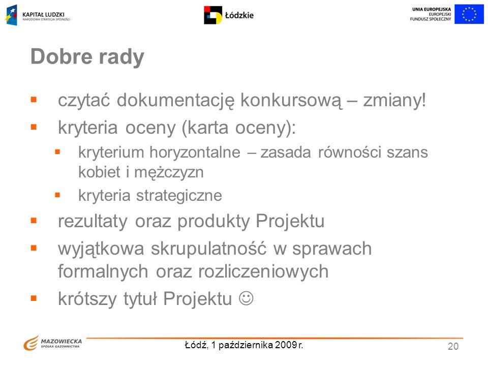 Łódź, 1 października 2009 r. 20 Dobre rady czytać dokumentację konkursową – zmiany! kryteria oceny (karta oceny): kryterium horyzontalne – zasada równ
