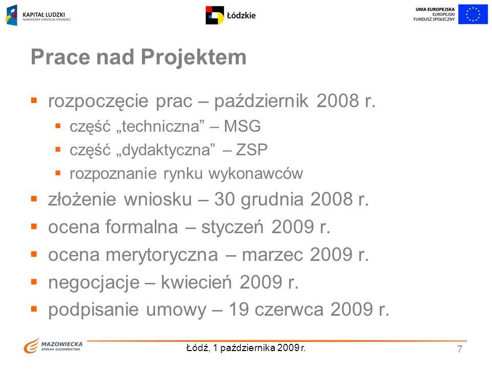 Łódź, 1 października 2009 r. 7 Prace nad Projektem rozpoczęcie prac – październik 2008 r. część techniczna – MSG część dydaktyczna – ZSP rozpoznanie r