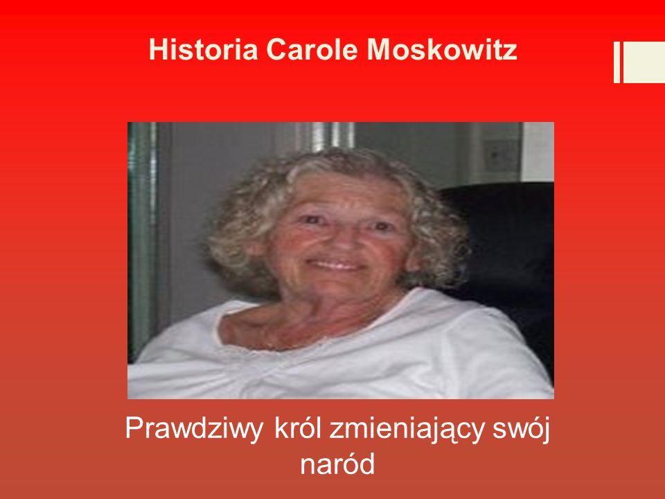 Historia Carole Moskowitz Prawdziwy król zmieniający swój naród