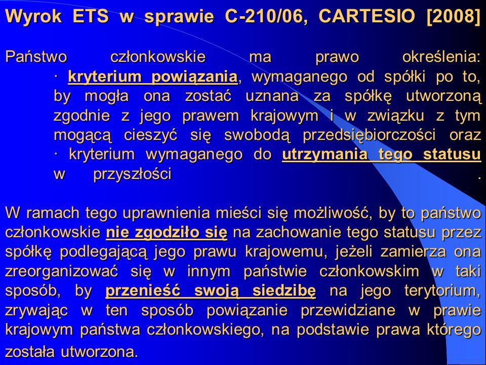 Wyrok ETS w sprawie C-210/06, CARTESIO [2008] Państwo członkowskie ma prawo określenia: · kryterium powiązania, wymaganego od spółki po to, by mogła o