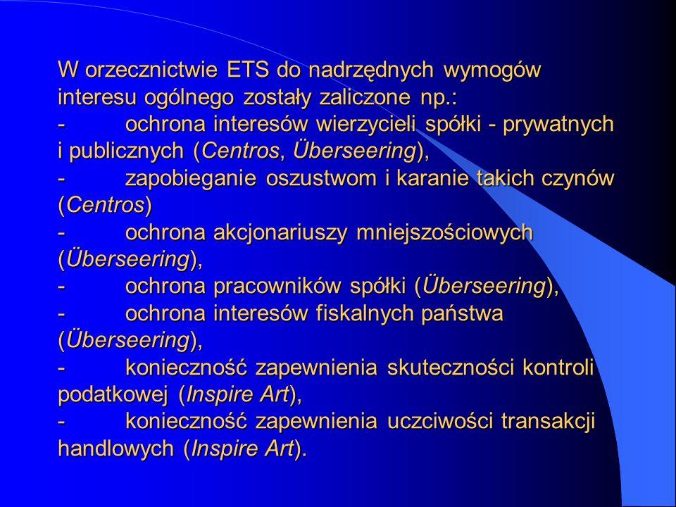 W orzecznictwie ETS do nadrzędnych wymogów interesu ogólnego zostały zaliczone np.: - ochrona interesów wierzycieli spółki - prywatnych i publicznych