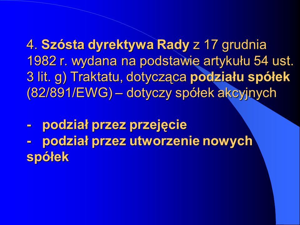 4. Szósta dyrektywa Rady z 17 grudnia 1982 r. wydana na podstawie artykułu 54 ust. 3 lit. g) Traktatu, dotycząca podziału spółek (82/891/EWG) – dotycz