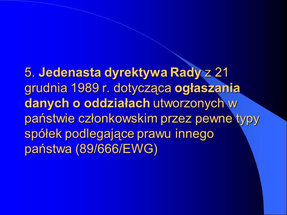 5. Jedenasta dyrektywa Rady z 21 grudnia 1989 r. dotycząca ogłaszania danych o oddziałach utworzonych w państwie członkowskim przez pewne typy spółek