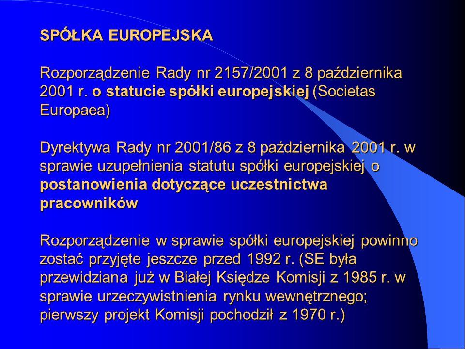 SPÓŁKA EUROPEJSKA Rozporządzenie Rady nr 2157/2001 z 8 października 2001 r. o statucie spółki europejskiej (Societas Europaea) Dyrektywa Rady nr 2001/