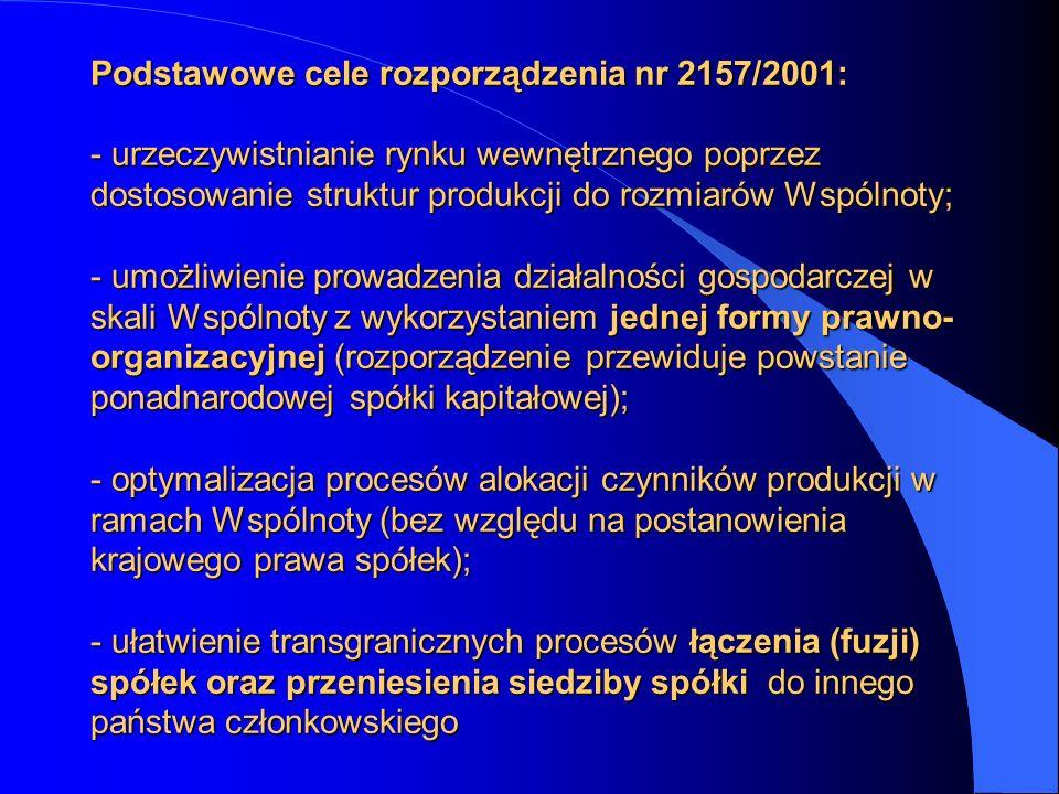 Podstawowe cele rozporządzenia nr 2157/2001: - urzeczywistnianie rynku wewnętrznego poprzez dostosowanie struktur produkcji do rozmiarów Wspólnoty; -