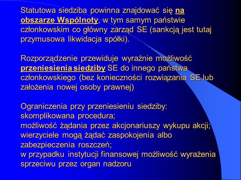 Statutowa siedziba powinna znajdować się na obszarze Wspólnoty, w tym samym państwie członkowskim co główny zarząd SE (sankcją jest tutaj przymusowa l