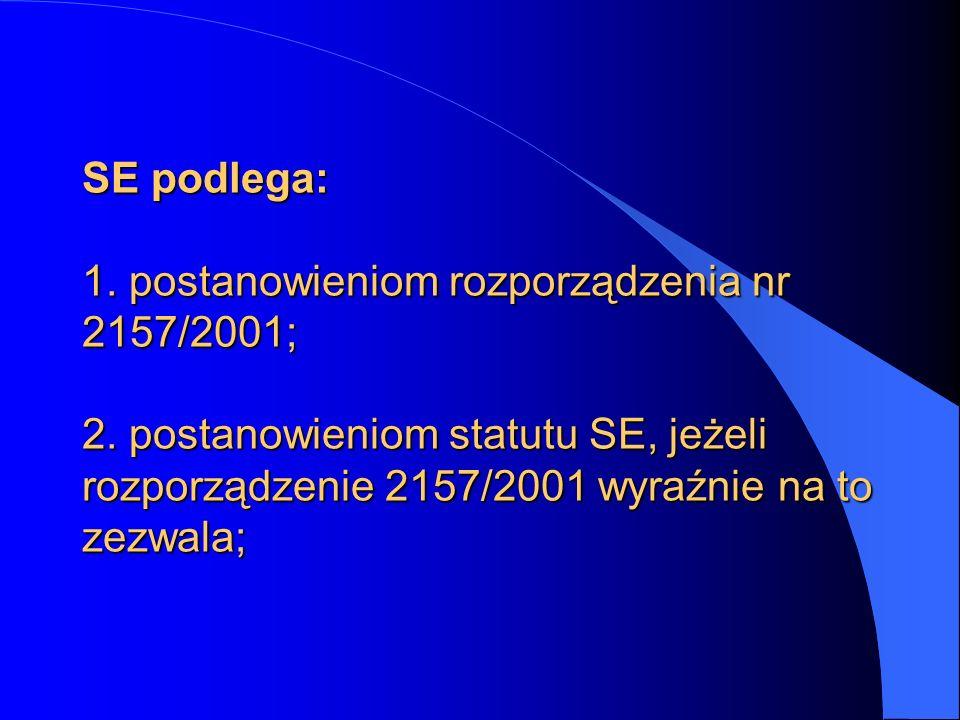 SE podlega: 1. postanowieniom rozporządzenia nr 2157/2001; 2. postanowieniom statutu SE, jeżeli rozporządzenie 2157/2001 wyraźnie na to zezwala; SE po