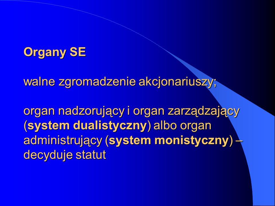 Organy SE walne zgromadzenie akcjonariuszy; organ nadzorujący i organ zarządzający (system dualistyczny) albo organ administrujący (system monistyczny