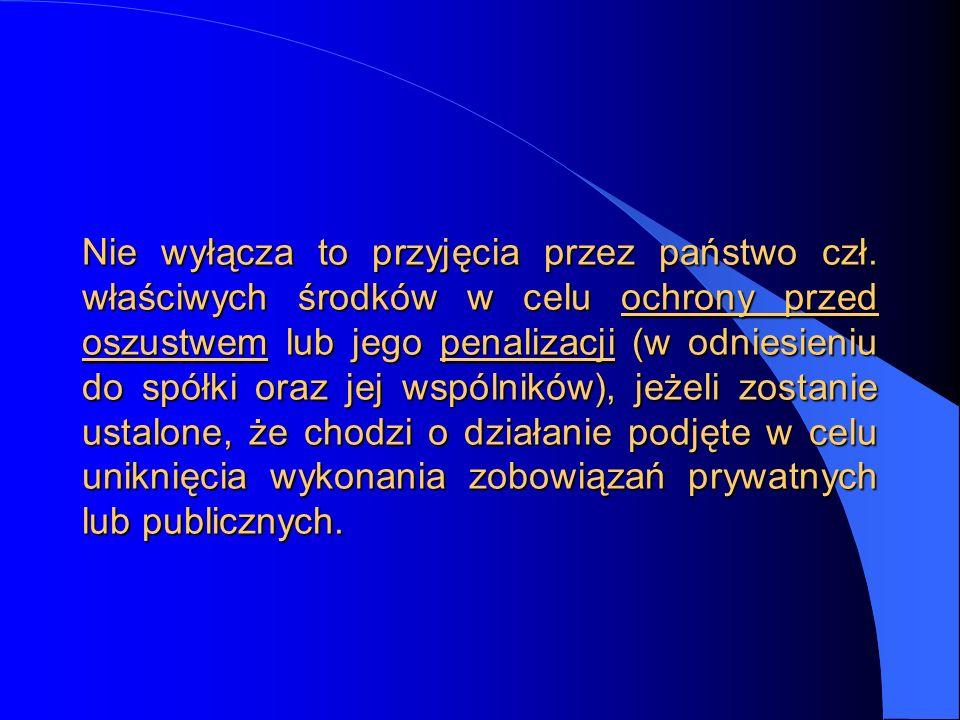 Nie wyłącza to przyjęcia przez państwo czł. właściwych środków w celu ochrony przed oszustwem lub jego penalizacji (w odniesieniu do spółki oraz jej w