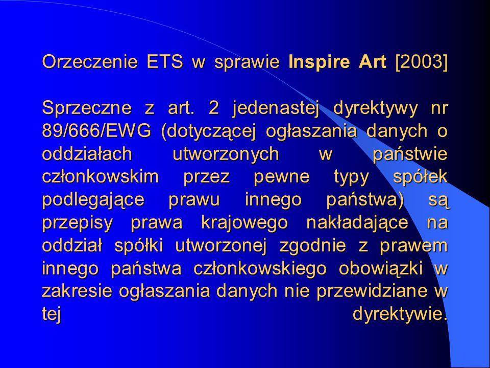 Orzeczenie ETS w sprawie Inspire Art [2003] Sprzeczne z art. 2 jedenastej dyrektywy nr 89/666/EWG (dotyczącej ogłaszania danych o oddziałach utworzony