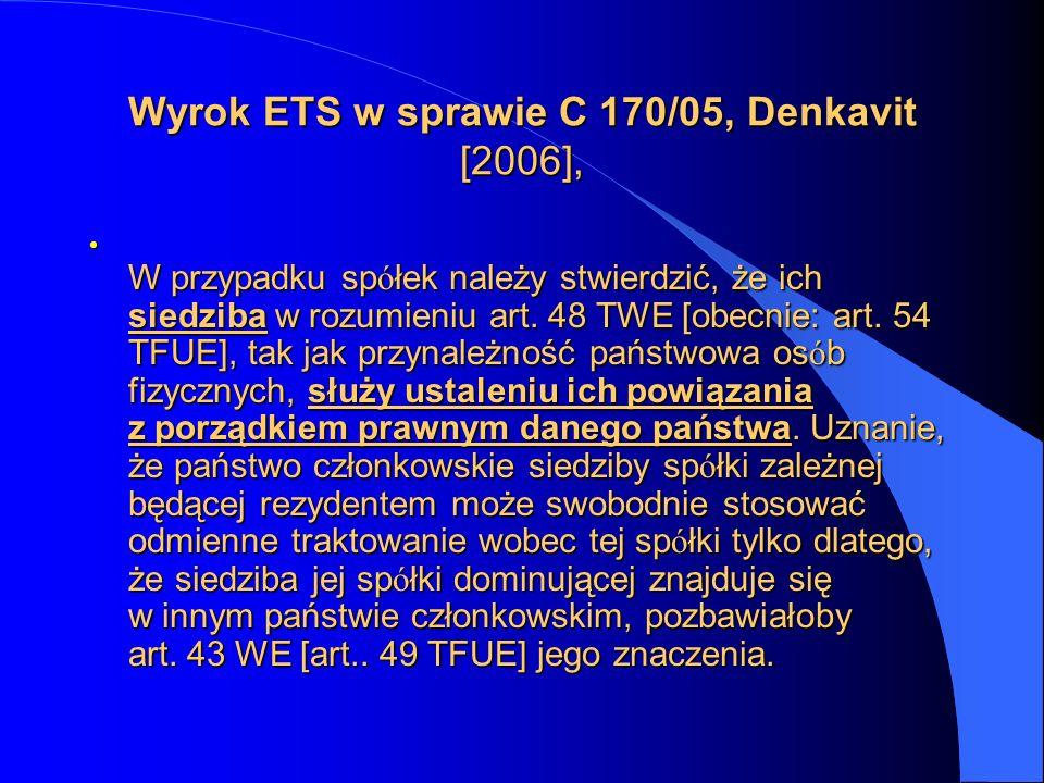 Wyrok ETS w sprawie C 170/05, Denkavit [2006], W przypadku sp ó łek należy stwierdzić, że ich siedziba w rozumieniu art. 48 TWE [obecnie: art. 54 TFUE
