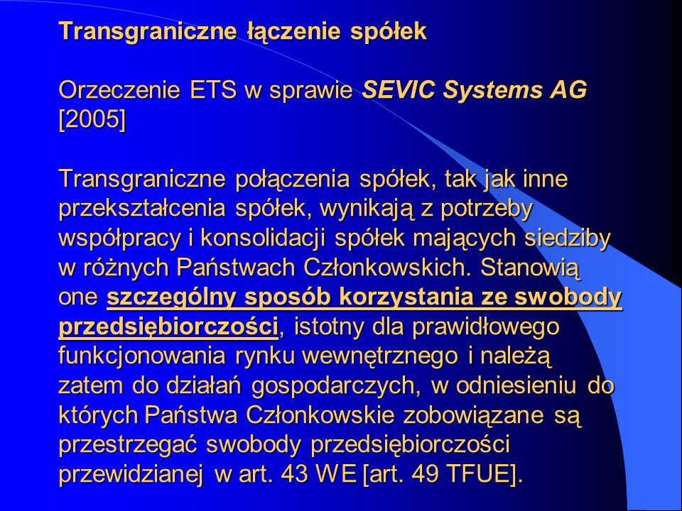 Transgraniczne łączenie spółek Orzeczenie ETS w sprawie SEVIC Systems AG [2005] Transgraniczne połączenia spółek, tak jak inne przekształcenia spółek,
