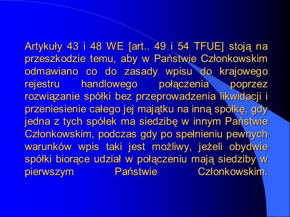 Artykuły 43 i 48 WE [art.. 49 i 54 TFUE] stoją na przeszkodzie temu, aby w Państwie Członkowskim odmawiano co do zasady wpisu do krajowego rejestru ha