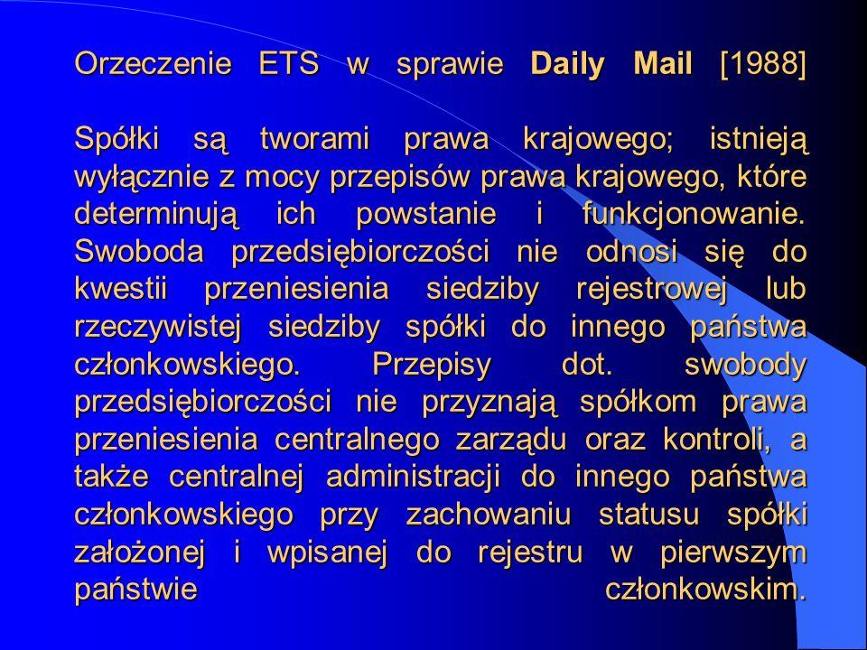 Orzeczenie ETS w sprawie Daily Mail [1988] Spółki są tworami prawa krajowego; istnieją wyłącznie z mocy przepisów prawa krajowego, które determinują i