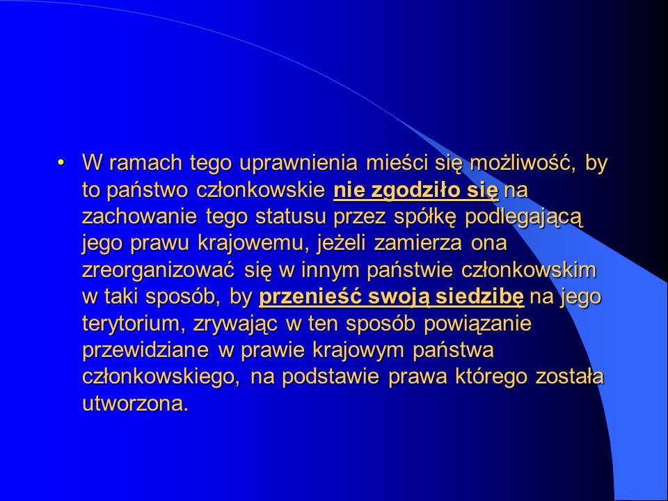 W ramach tego uprawnienia mieści się możliwość, by to państwo członkowskie nie zgodziło się na zachowanie tego statusu przez spółkę podlegającą jego p