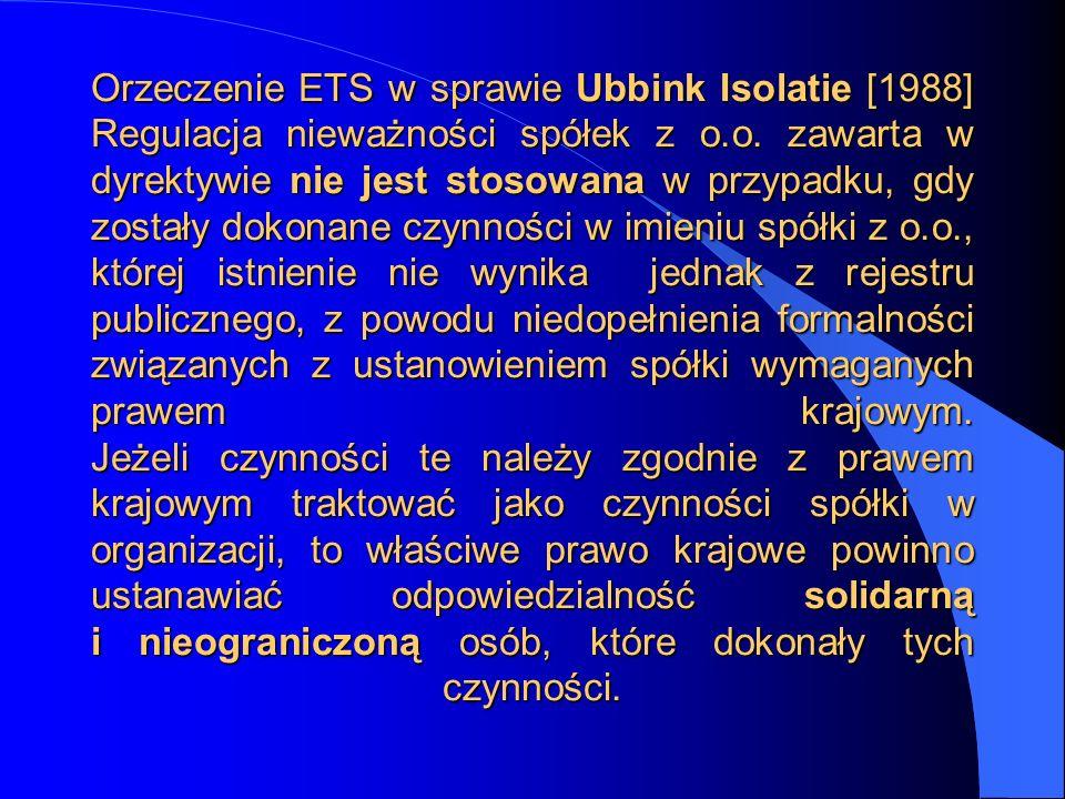 Orzeczenie ETS w sprawie Ubbink Isolatie [1988] Regulacja nieważności spółek z o.o. zawarta w dyrektywie nie jest stosowana w przypadku, gdy zostały d