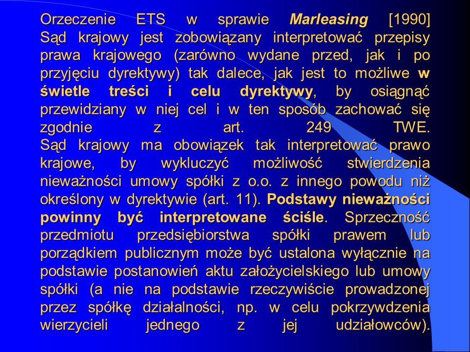 Orzeczenie ETS w sprawie Marleasing [1990] Sąd krajowy jest zobowiązany interpretować przepisy prawa krajowego (zarówno wydane przed, jak i po przyjęc