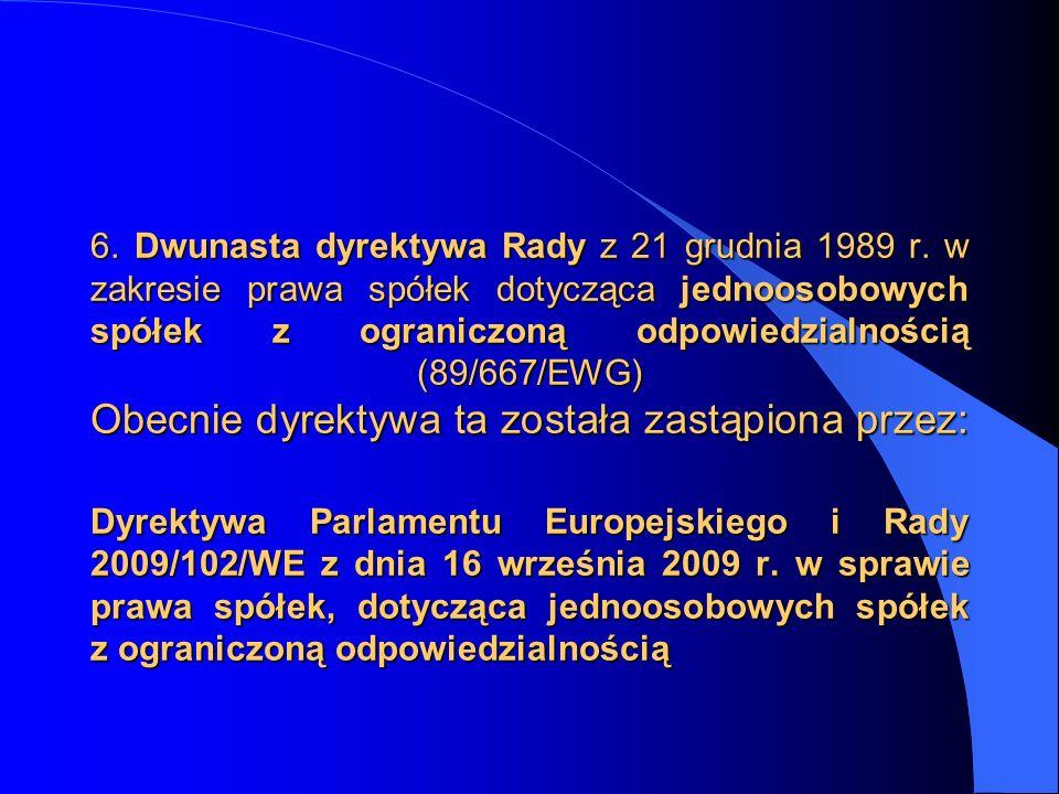 6. Dwunasta dyrektywa Rady z 21 grudnia 1989 r. w zakresie prawa spółek dotycząca jednoosobowych spółek z ograniczoną odpowiedzialnością (89/667/EWG)