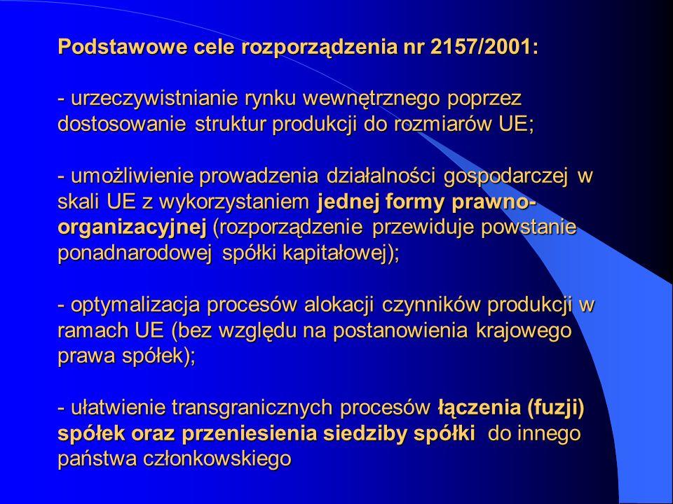 Podstawowe cele rozporządzenia nr 2157/2001: - urzeczywistnianie rynku wewnętrznego poprzez dostosowanie struktur produkcji do rozmiarów UE; - umożliw