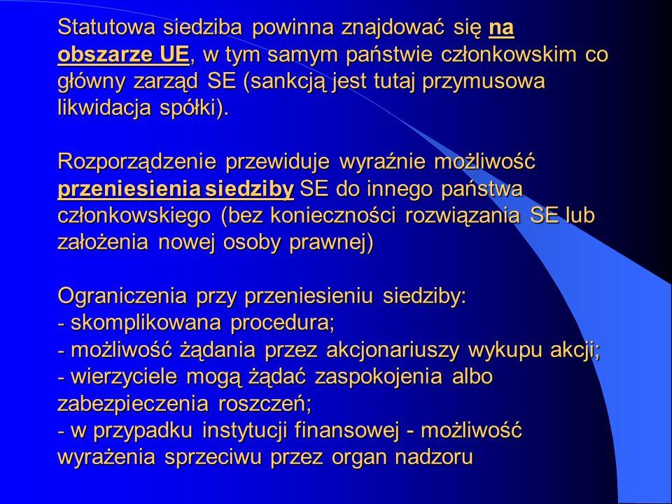 Statutowa siedziba powinna znajdować się na obszarze UE, w tym samym państwie członkowskim co główny zarząd SE (sankcją jest tutaj przymusowa likwidac
