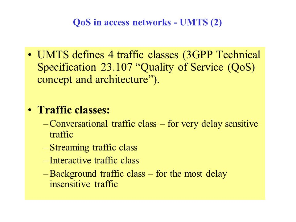 QoS in access networks- UMTS (1) UMTS QoS architecture relies on the bearer services characterized by QoS attributes. The values of these QoS attribut