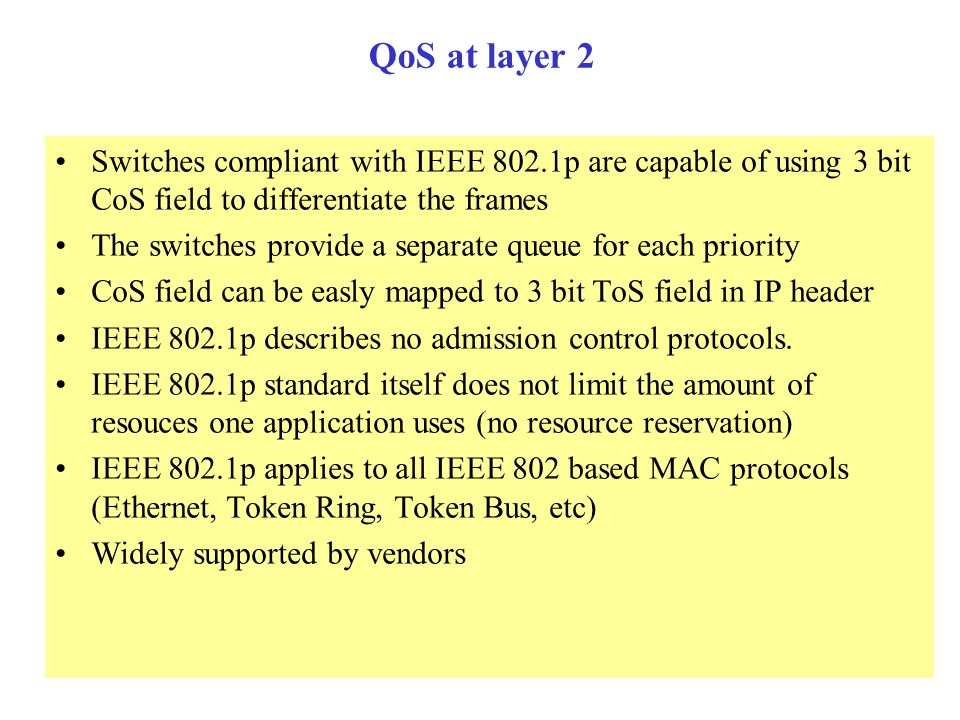 QoS in access networks –LAN/Ethernet (1) IEEE 802.1Q is a VLAN-tagging specification that supports the 802.1p QoS specification. The 802.1Q specificat