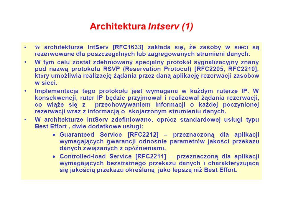 Architektura Intserv (1) W architekturze IntServ [RFC1633] zakłada się, że zasoby w sieci są rezerwowane dla poszczeg ó lnych lub zagregowanych strumi