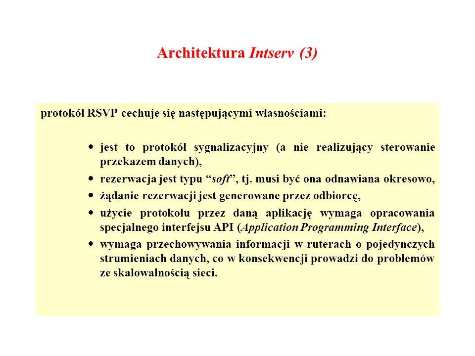 Architektura Intserv (3) protokół RSVP cechuje się następującymi własnościami: jest to protokół sygnalizacyjny (a nie realizujący sterowanie przekazem