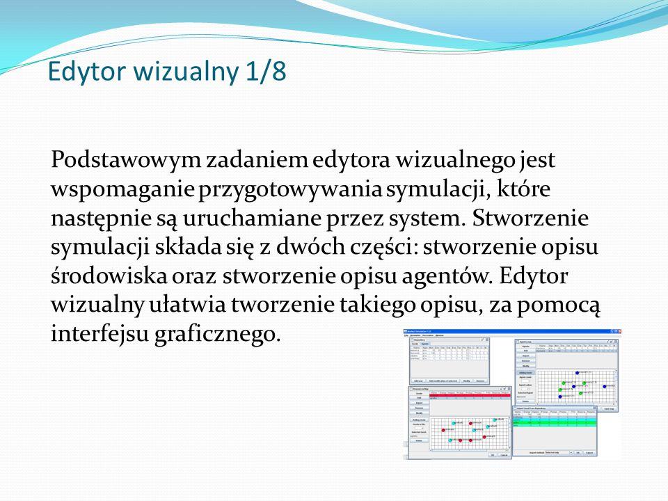 Edytor wizualny 1/8 Podstawowym zadaniem edytora wizualnego jest wspomaganie przygotowywania symulacji, które następnie są uruchamiane przez system.
