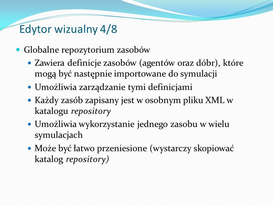 Edytor wizualny 5/8 Edytor konfiguracji symulacji Zawiera definicje zasobów (agentów oraz dóbr), które są dostępne tylko w danej symulacji Umożliwia zarządzanie tymi zasobami Zarządzanie instancjami zasobów na mapie Tworzenie wielu instancji naraz w wybranym obszarze mapy Import zasobów z repozytorium Skopiowanie definicji do projektu (umożliwia to jego uruchomienie na innej instalacji systemu) 3 metody importu dla dóbr Zapisywanie/odczytywanie konfiguracji w plikach XML