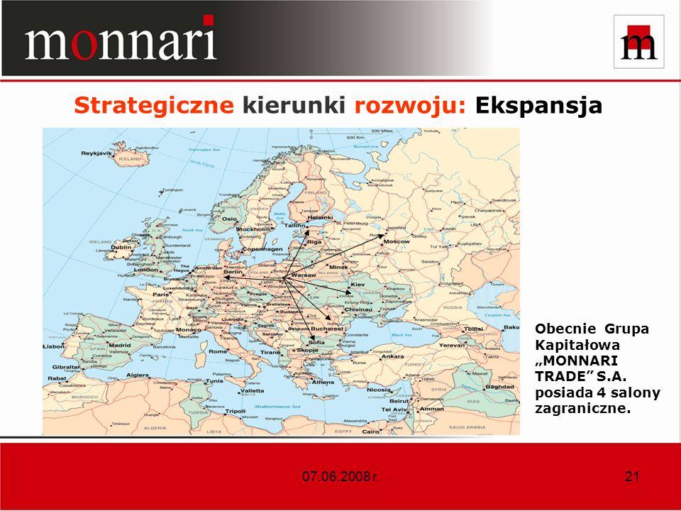 07.06.2008 r.21 Strategiczne kierunki rozwoju: Ekspansja Obecnie Grupa Kapitałowa MONNARI TRADE S.A.