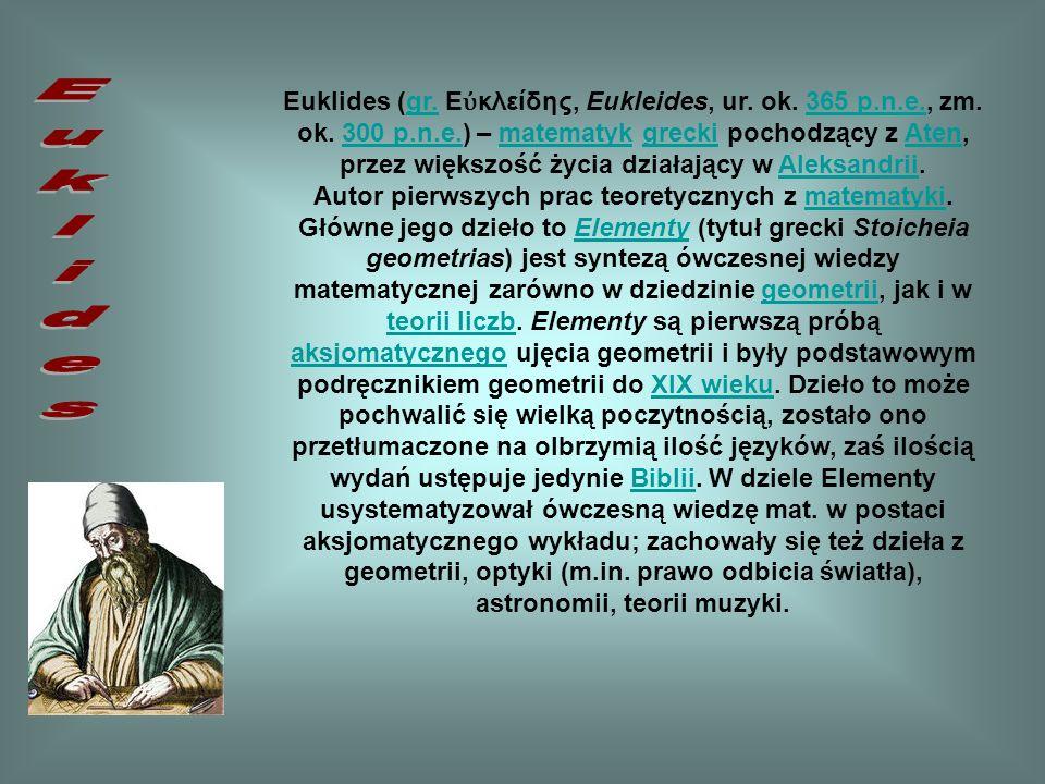 Euklides (gr.Ε κλείδης, Eukleides, ur. ok. 365 p.n.e., zm.