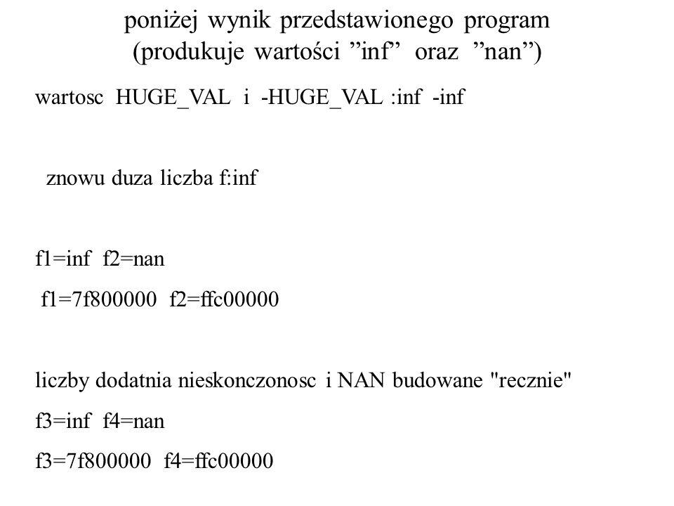 poniżej wynik przedstawionego program (produkuje wartości inf oraz nan) wartosc HUGE_VAL i -HUGE_VAL :inf -inf znowu duza liczba f:inf f1=inf f2=nan f