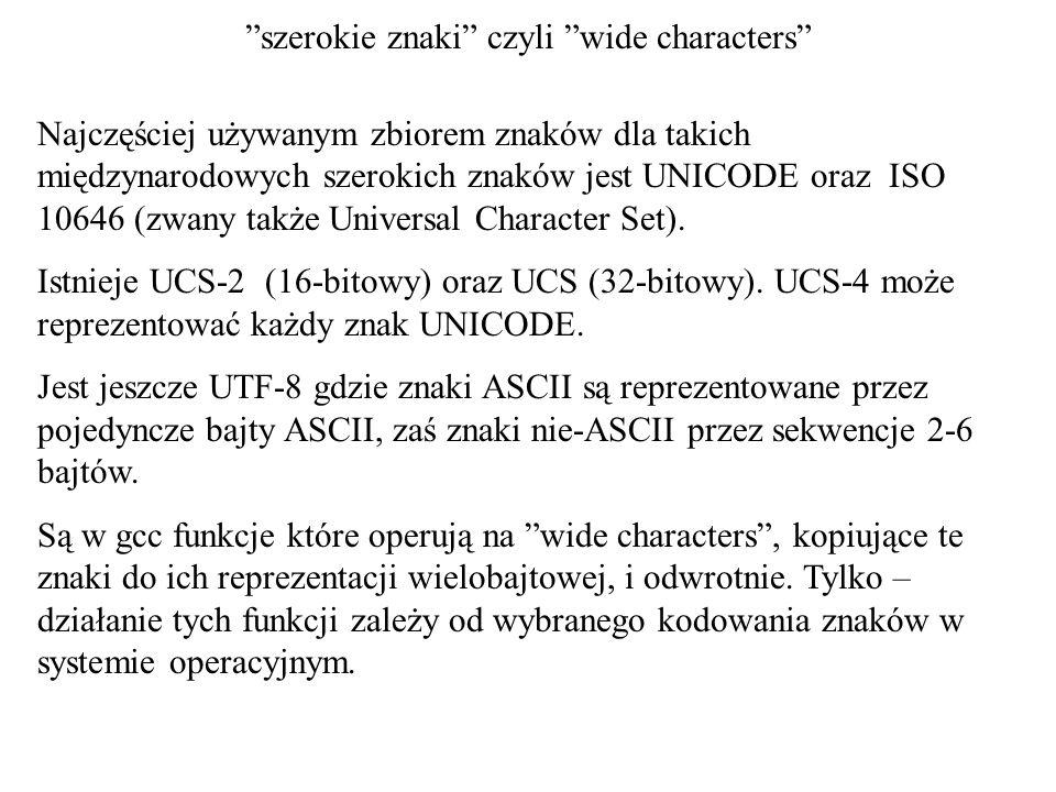 szerokie znaki czyli wide characters Najczęściej używanym zbiorem znaków dla takich międzynarodowych szerokich znaków jest UNICODE oraz ISO 10646 (zwa