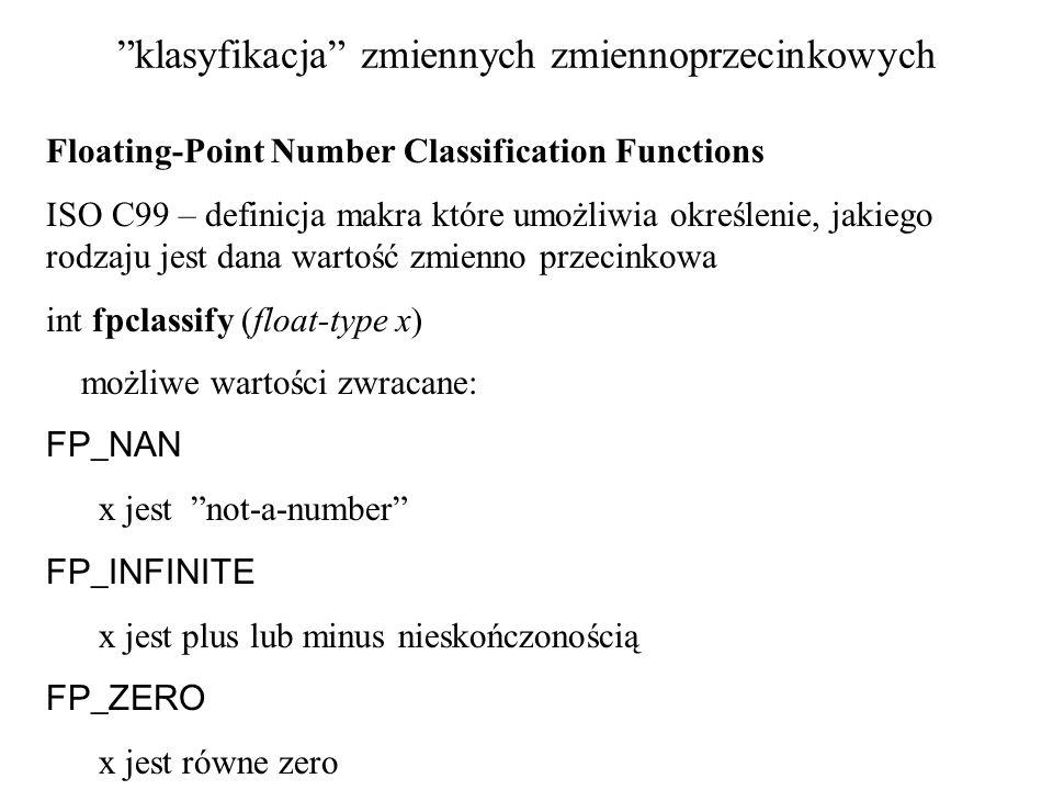 klasyfikacja zmiennych zmiennoprzecinkowych Floating-Point Number Classification Functions ISO C99 – definicja makra które umożliwia określenie, jakie