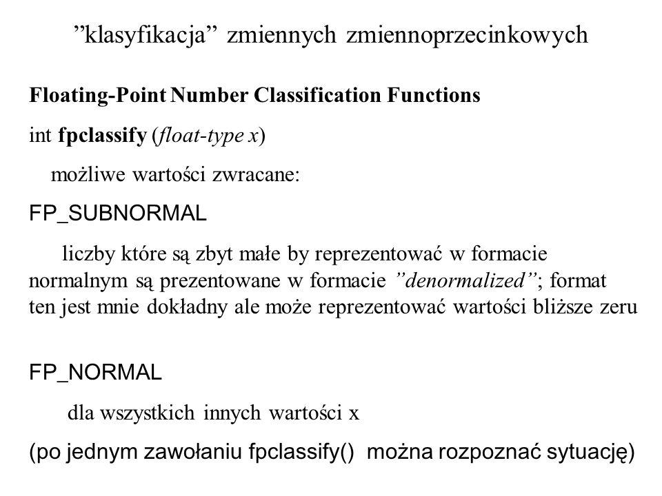 klasyfikacja zmiennych zmiennoprzecinkowych Floating-Point Number Classification Functions int fpclassify (float-type x) możliwe wartości zwracane: FP