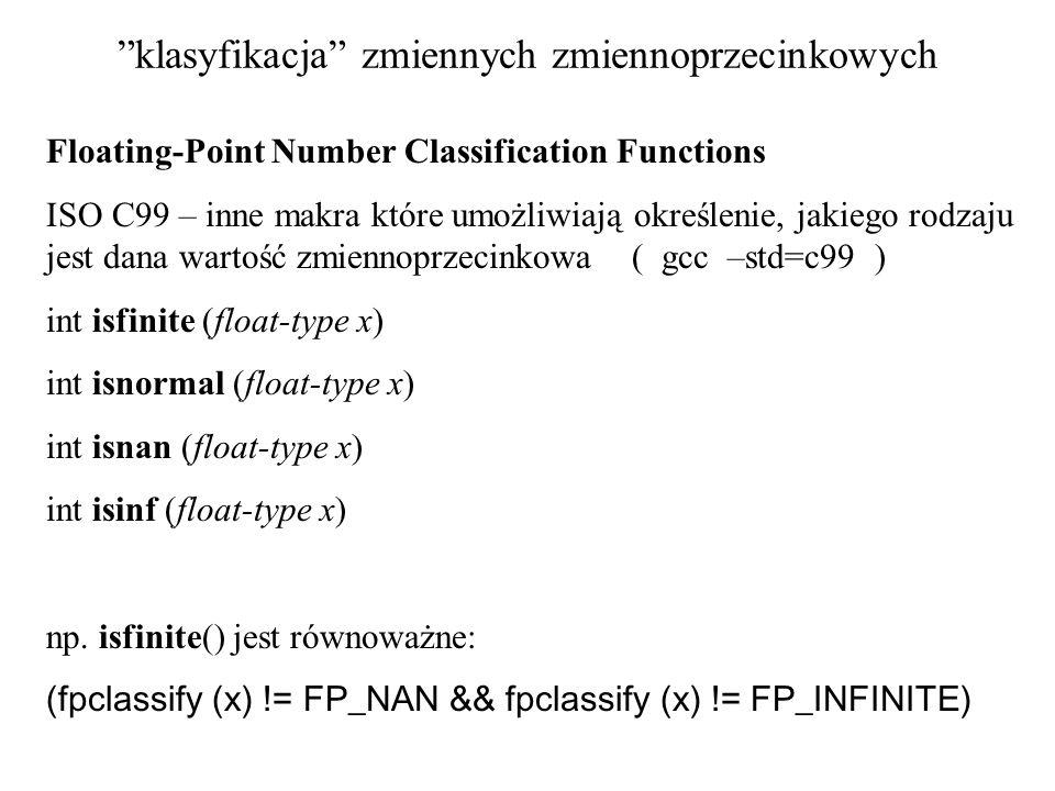 klasyfikacja zmiennych zmiennoprzecinkowych Floating-Point Number Classification Functions ISO C99 – inne makra które umożliwiają określenie, jakiego