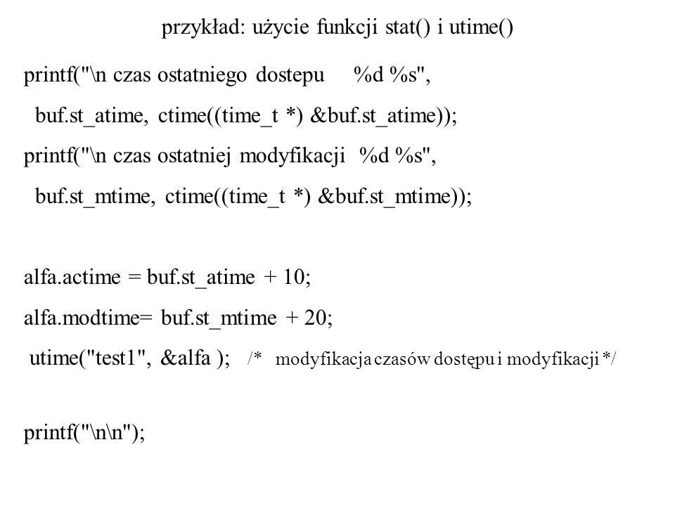 przykład: użycie funkcji stat() i utime() printf(